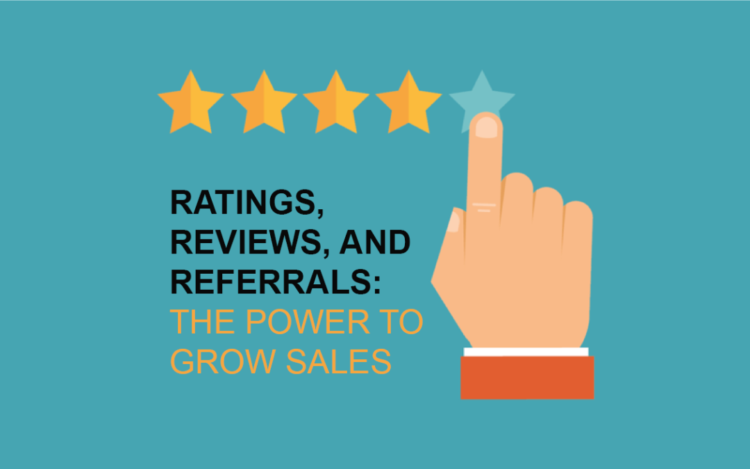 Ratings, Reviews, and Referrals: The Power to Grow Sales